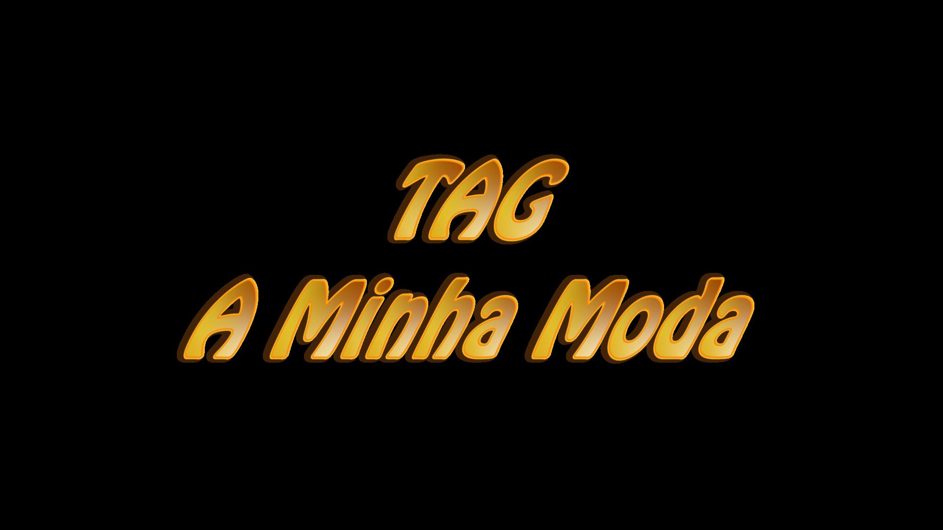 TAG: A Minha Moda